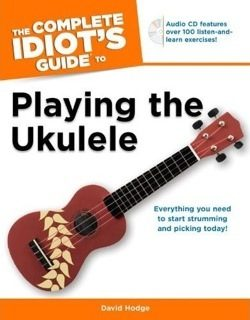 The Complete Idiot's Guide to Playing the Ukulele
